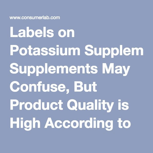 Labels on Potassium Supplements May Confuse, But Product Quality is High According to ConsumerLab.com
