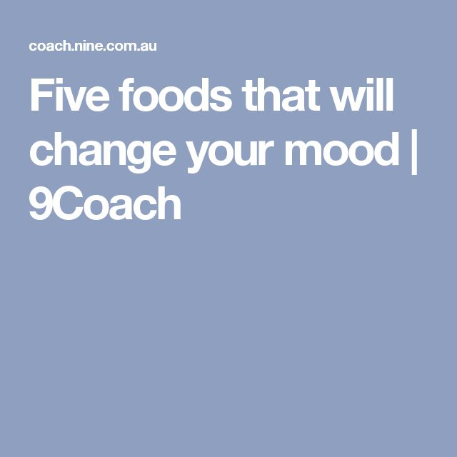 Five foods that will change your mood | 9Coach