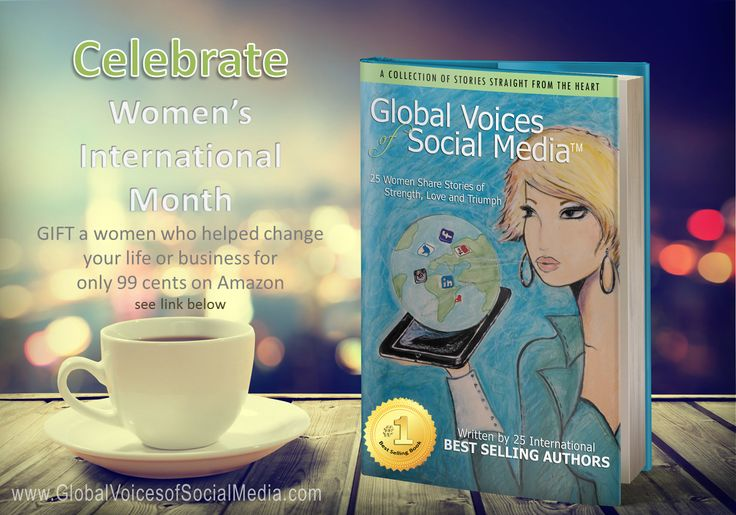 Celebrate Women's International Month with a 99 cent Amazon digital book that will change your life called Global Voices of Social Media ™ 25 Women Share Stories of Strength, Love and Triumph.