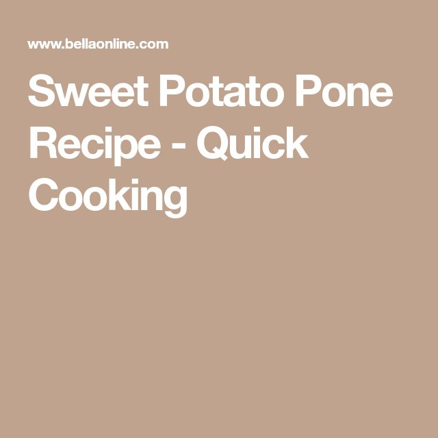 Sweet Potato Pone Recipe - Quick Cooking