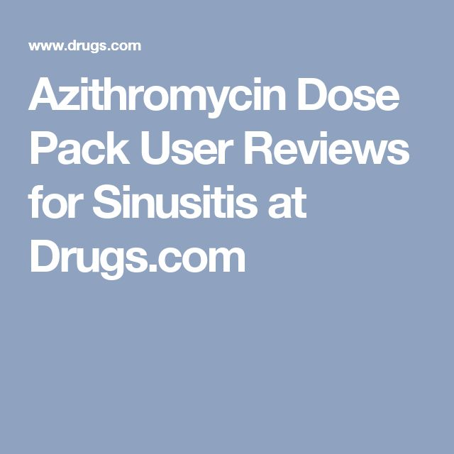 Azithromycin Dose Pack User Reviews for Sinusitis at Drugs.com