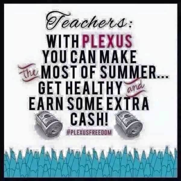 OK Teachers, not too long before school is out for the summer! Are you looking for a summer job to supplement your income? Would you rather work from home, where you can still feel like you have your summers off? Wouldn't it feel rewarding to help others get healthy while making that extra money? Oh - and you can get your family healthy with you!! I love that my family is taking Plexus products and getting healthy together. Join my team and let's get you started now before sc
