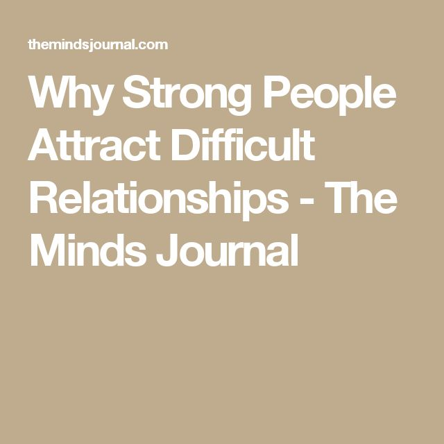 Why Strong People Attract Difficult Relationships - The Minds Journal