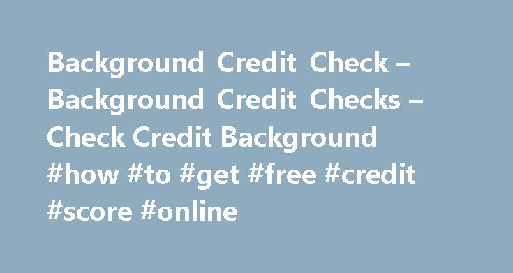 Background Credit Check – Background Credit Checks – Check Credit Background #how #to #get #free #credit #score #online http://credits.remmont.com/background-credit-check-background-credit-checks-check-credit-background-how-to-get-free-credit-score-online/  #credit check companies # Background Credit Check Find Out Their History with a Background Credit Check through AAA Credit Screening Services If you are an employer, take heed! One of the best things you can do for yourself and your……