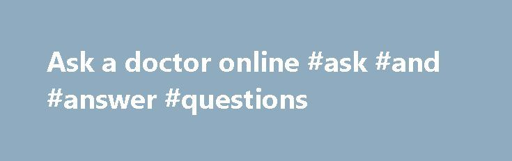 """Ask a doctor online #ask #and #answer #questions http://ask.nef2.com/2017/04/30/ask-a-doctor-online-ask-and-answer-questions/  #ask a doctor online # e-Consultation Ever wanted to consult with your family doctor without the added hassle of waiting rooms and travel times? Activ Doctors Online provides members with exclusive access to """"virtual clinic"""" visits through our innovative e-Consultation service, meaning it is now possible to ask a doctor whenever you need to. Healthcare that Doesn't…"""