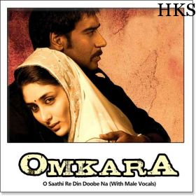 Name of Song - O Saathi Re Din Doobe Na (With Male Vocals) Album/Movie Name - Omkara Name Of Singer(s) - Vishal Bhardwaj, Shreya Ghoshal  http://hindikaraokesongs.com/o-saathi-re-din-doobe-na-with-male-vocals-omkara.html
