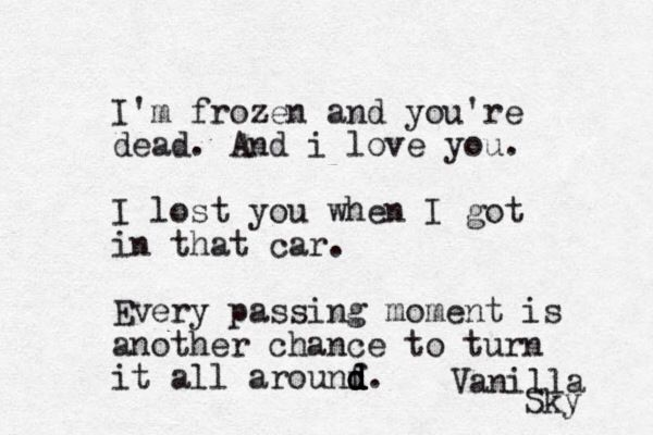 I lost you when I got in that car. -David Aames, Vanilla Sky