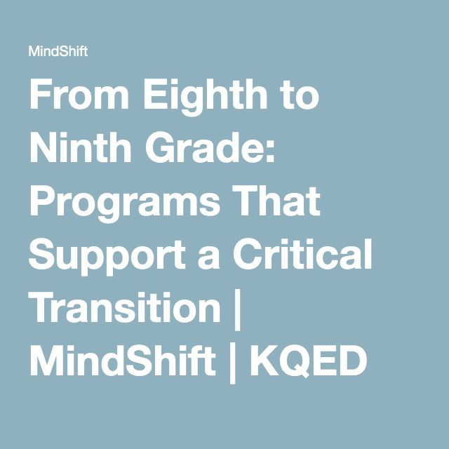 From Eighth to Ninth Grade: Programs That Support a Critical Transition | MindShift | KQED News