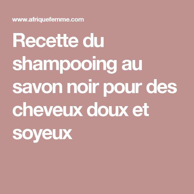 Recette du shampooing au savon noir pour des cheveux doux et soyeux