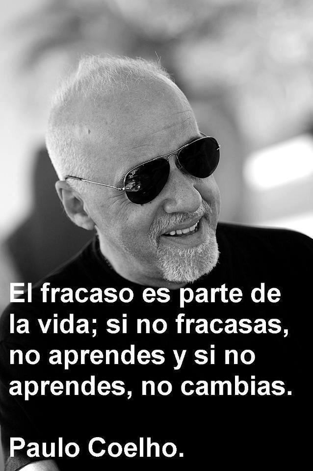 El fracaso es parte de la vida. Si no fracasas, no aprendes y si no aprendes no cambias. Frases de inspiración para triunfar. Paulo Coelho. Éxito y motivación.