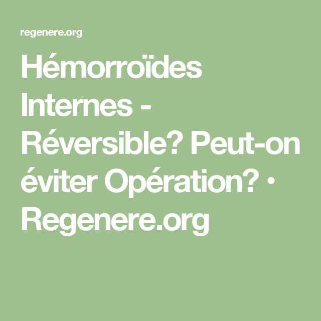 Hémorroïdes Internes - Réversible? Peut-on éviter Opération? • Regenere.org