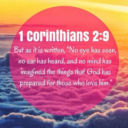 """""""But as it is written, """"No eye has seen, no ear has heard, and no mind has imagined the things that God has prepared for those who love him."""" 1 Corinthians 2:9 atthecrackofdawn.weebly.com"""
