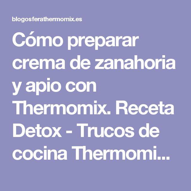 Cómo preparar crema de zanahoria y apio con Thermomix. Receta Detox - Trucos de cocina Thermomix Trucos de cocina Thermomix