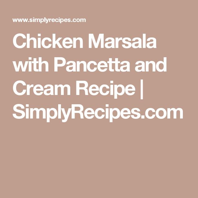 Chicken Marsala with Pancetta and Cream Recipe   SimplyRecipes.com