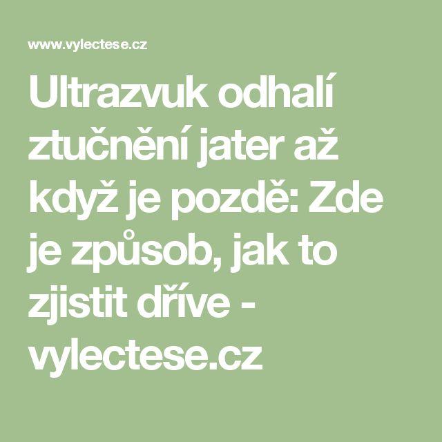 Ultrazvuk odhalí ztučnění jater až když je pozdě: Zde je způsob, jak to zjistit dříve - vylectese.cz