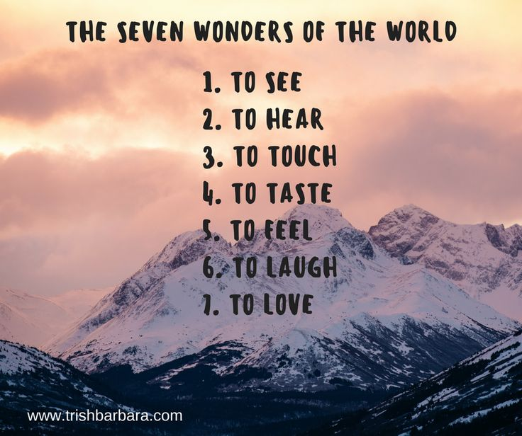 #MotivationMonday The Seven Wonders of the World To SEE To HEAR To TOUCH To TASTE To FEEL  To LAUGH To LOVE  #sevenwondersoftheworld #love #laugh #feel #taste #touch #hear #see #keepitsimple