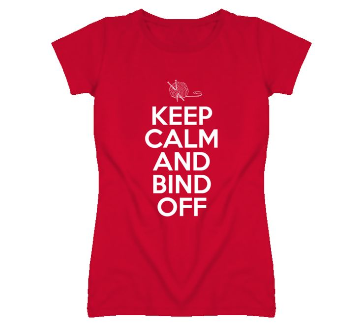 Keep Calm and Bind Off Knitting Tshirt