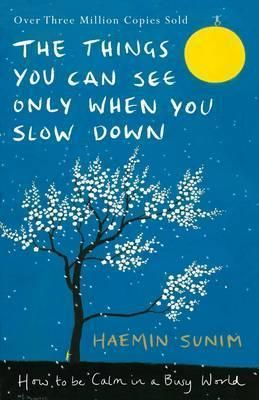 The Things You Can See Only When You Slow Down : Haemin Sunim : 9780241298190