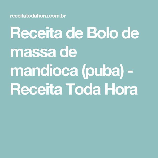 Receita de Bolo de massa de mandioca (puba) - Receita Toda Hora