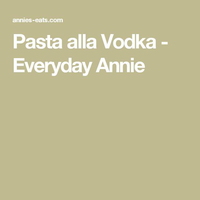 Pasta alla Vodka - Everyday Annie