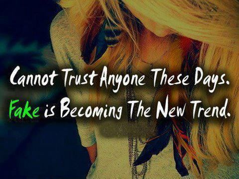"""""""Cannot trust anyone these days, Fake is becoming the new trend."""""""