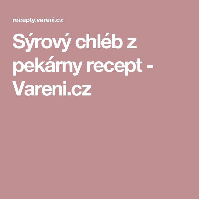 Sýrový chléb z pekárny recept - Vareni.cz