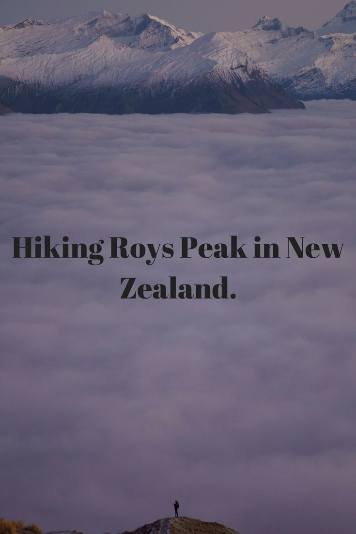 A guide to hiking Roys Peak in Wanaka New Zealand.