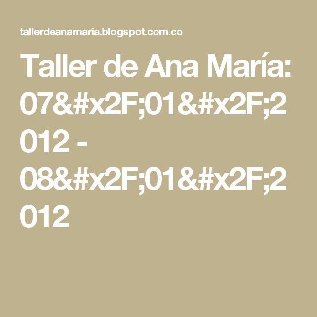 Taller de Ana María: 07/01/2012 - 08/01/2012