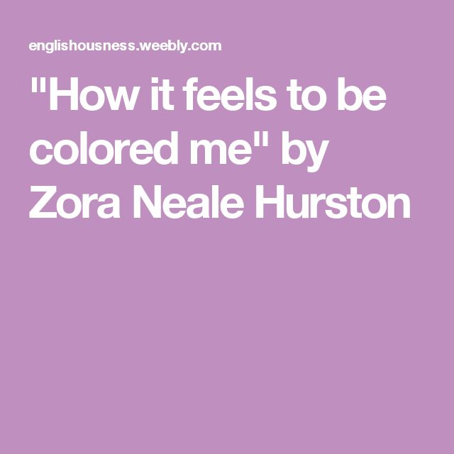 an examination of zora hurstons how it feels to be colored me Zora neale hurston describes herself at various stages of her still young life: as a young black girl holding impromptu performances for white ) note: all page numbers and citation info for the quotes below refer to the applewood books edition of how it feels to be colored me published in 2015.
