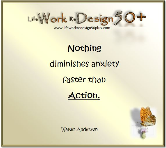www.lifeworkredesign50plus.com - What can you do today that will take you one step closer to where you want to be?