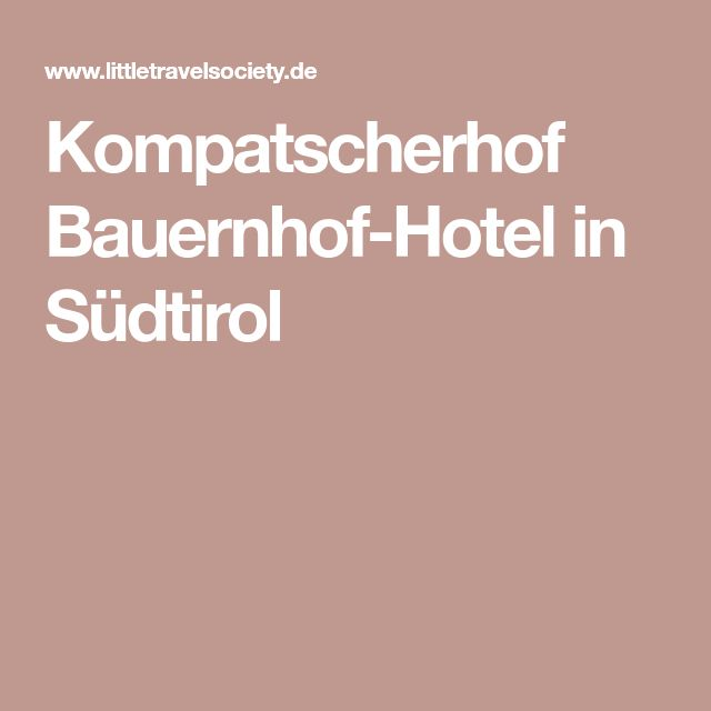 Kompatscherhof Bauernhof-Hotel in Südtirol