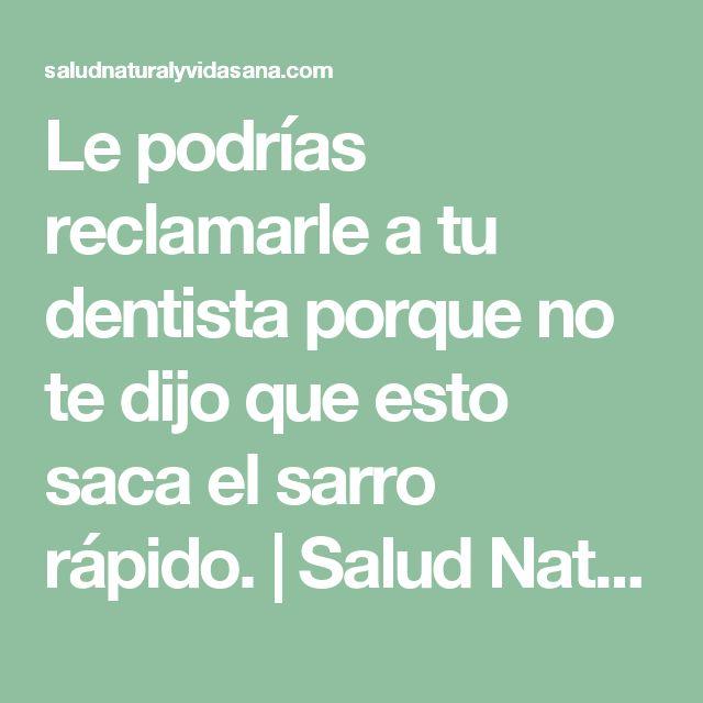 Le podrías reclamarle a tu dentista porque no te dijo que esto saca el sarro rápido. | Salud Natural y Vida Sana