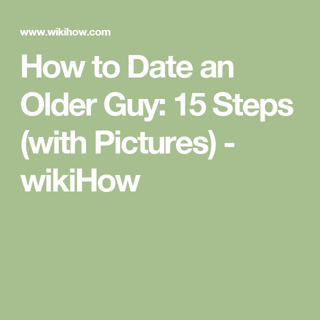 How to Date an Older Guy: 15 Steps (with Pictures) - wikiHow