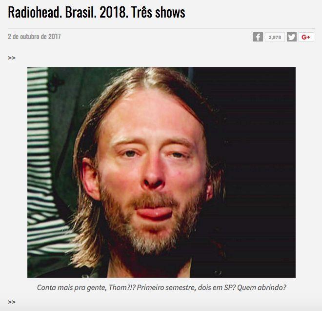 E a temporada de shows internacionais continua a todo vapor aqui no Brasil. Após U2, Coldplay, Deep Purple, Bruno Mars,Paul McCartney, John Mayer, Bon Jovi, Guns 'N' Roses, Green Day e The Cult, agora é a vez do Radiohead aterrissar no país. Isso sem contar os anúncios maravilhosos para o Lollapalooza 2018. De acordo com informações do jornalista Lúcio Ribeiro, divulgadas hoje cedo no site Popload, a banda liderada por Thom Yorke deve dar as caras no primeiro semestre de 2018, com dois…
