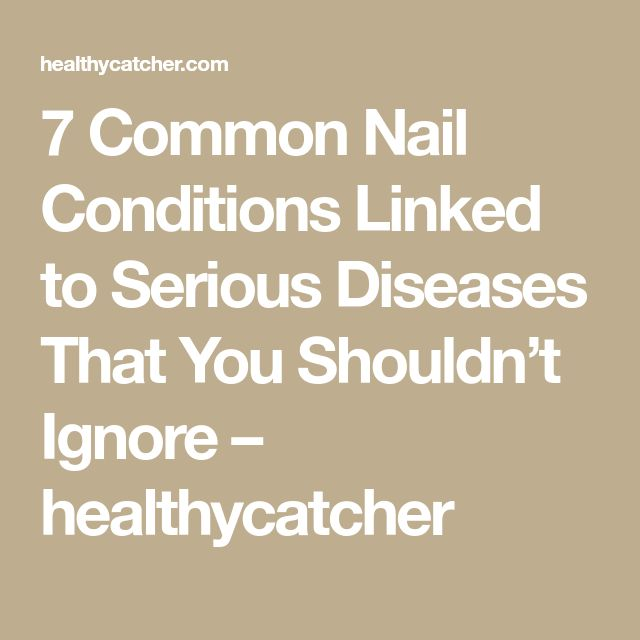 7 Common Nail Conditions Linked to Serious Diseases That You Shouldn't Ignore – healthycatcher