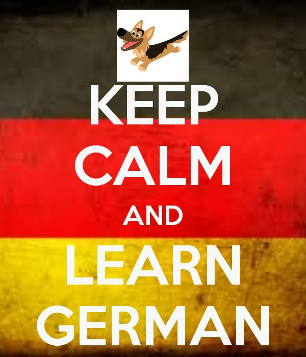 Keep Calm and Learn German - Studied it for three years in Germany - four years in high school - and four years in college.