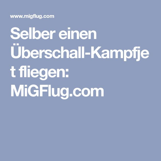 Selber einen Überschall-Kampfjet fliegen: MiGFlug.com