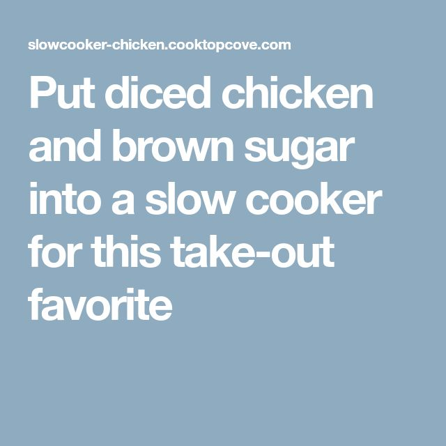 Put diced chicken and brown sugar into a slow cooker for this take-out favorite