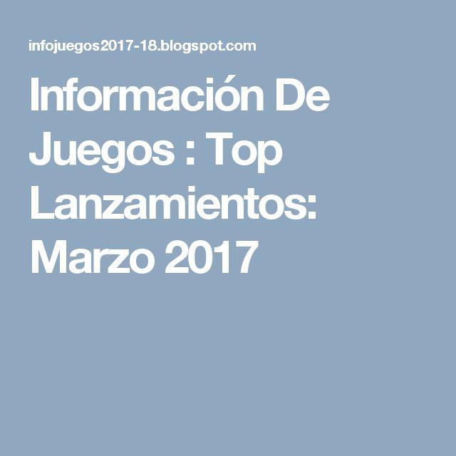 Información De Juegos : Top Lanzamientos: Marzo 2017