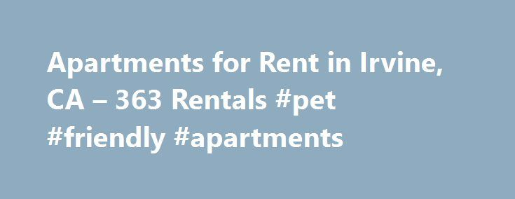 "Apartments for Rent in Irvine, CA – 363 Rentals #pet #friendly #apartments http://apartment.remmont.com/apartments-for-rent-in-irvine-ca-363-rentals-pet-friendly-apartments/ #irvine company apartments # We have 363 apartments for rent in or near Irvine, CA Irvine, CA ""Home to two major state university campuses and multiple theme parks, Irvine is a fun, thriving place to call home. Whether you're a college student or a professional working in the city's technical industry, a wealth of Irvine…"