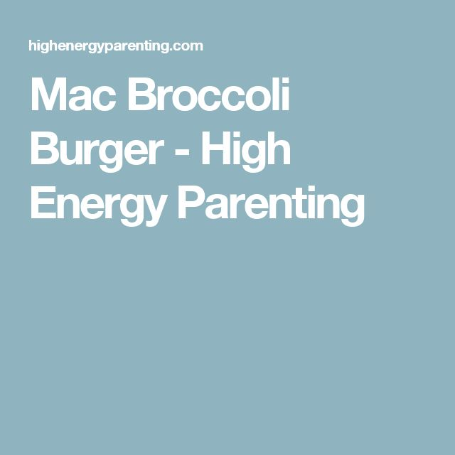 Mac Broccoli Burger - High Energy Parenting