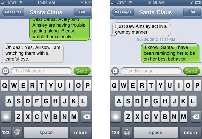 """Want to know my trick for encouraging my kids to behave this time of year? I put myself in my own contact list on my phone and labeled it ""Santa Claus."" I send myself text messages and reply to myself and then delete accordingly to make it look like a conversation, then show the girls so they can read it all."