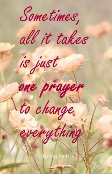 † ♥ ✞ ♥ † Sometimes, all it takes is just one prayer to change everything. † ♥ ✞ ♥ †