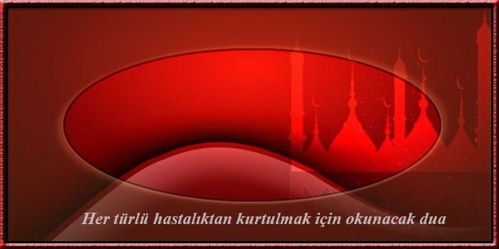 Her Turlu Hastaliktan Kurtulmak Icin Okunacak Dua Dualar Sifa Duasi Islam