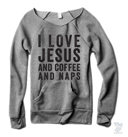 I love Jesus and coffee and naps!