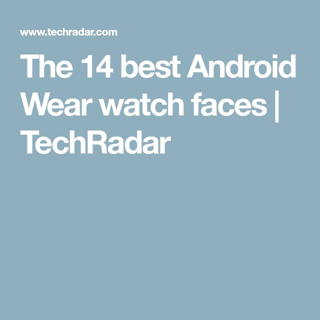 The 14 best Android Wear watch faces   TechRadar