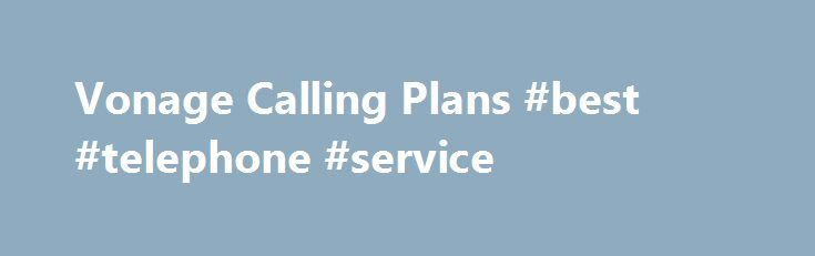 Vonage Calling Plans #best #telephone #service http://jamaica.remmont.com/vonage-calling-plans-best-telephone-service/  # Call now for our best offer. 1-800-583-5710 1-800-650-7159 Call now for our best offer. 1-800-583-5710 1-800-650-7159 Call now for our best offer. 1-800-583-5710 1-800-650-7159 Call Me Now Call now for our best offer. 1-800-583-5710 1-800-650-7159 NEW! Vonage North America Plan Where do you call the most? Calling Plans Unlimited 1 Nationwide Calls Unlimited 1…