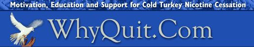 WhyQuit, the #1 cold turkey quit smoking, stop smokeless, nicotine cessation and stop smoking forum and support group for those serious abou...