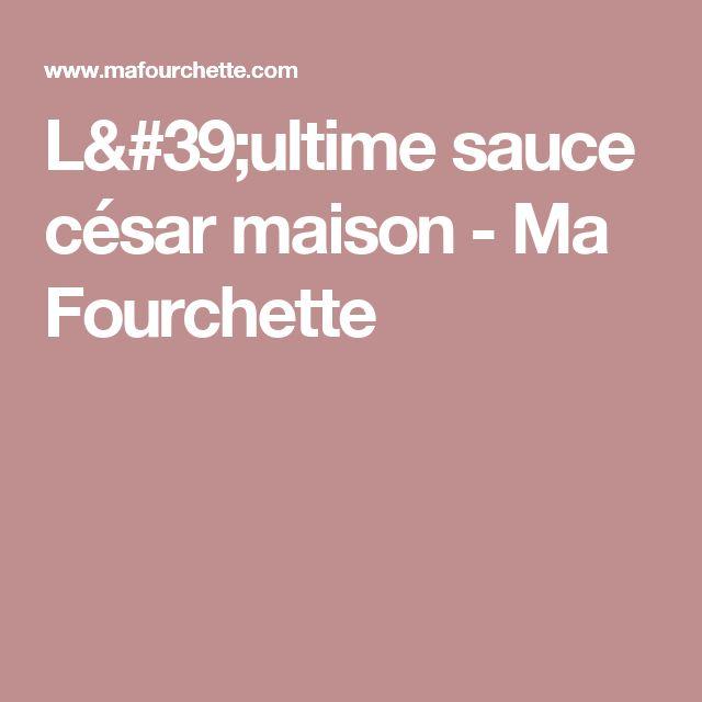 L'ultime sauce césar maison - Ma Fourchette