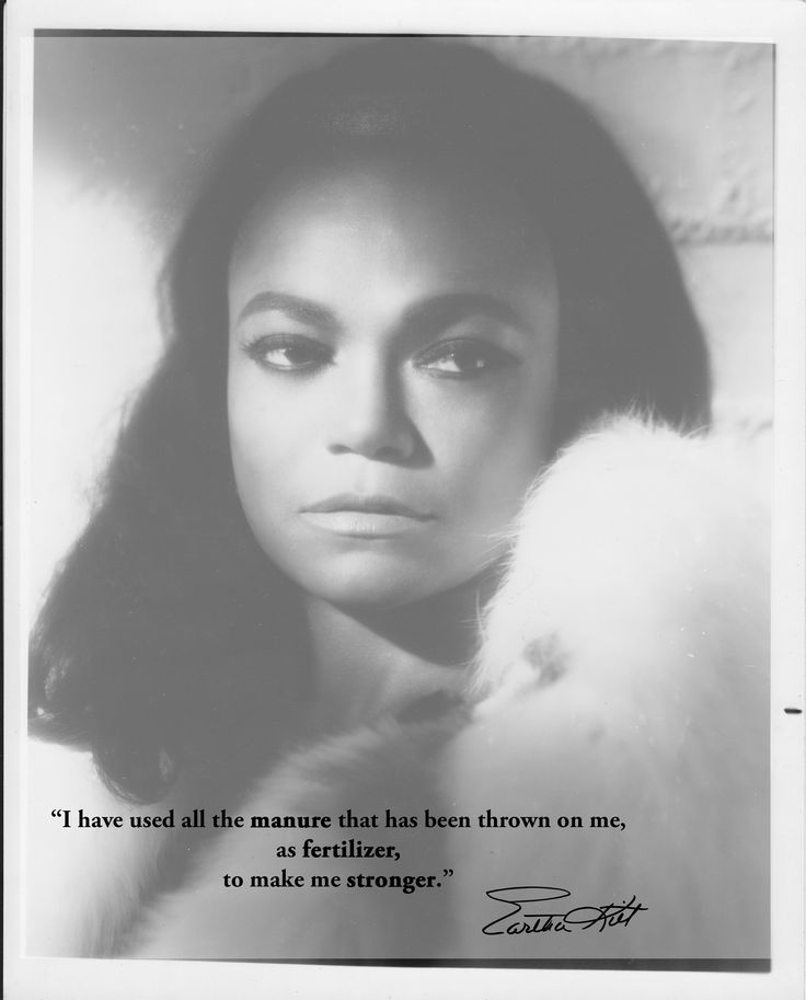 """""""I have used all the manure that has been thrown on me, as fertilizer, to make me stronger."""" Eartha Kitt #kittism"""
